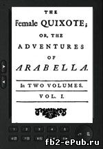 The Female Quixoteor, or The Adventures of Arabella. Charlotte Lennox (Дон Кихот в юбке)