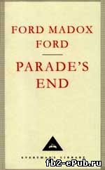 Parade's End. Ford Madox Ford (Конец парада. Форд Мэдокс Форд)