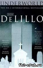 Underworld. Don DeLillo. Изнанка мира. Дон Делилло